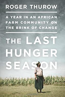 The Last Hunger Season: A Year in an African Farm Community on the Brink of Change 9781610390675