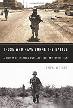 Those Who Have Borne the Battle: A History of America's Wars and Those Who Fought Them 9781610390729