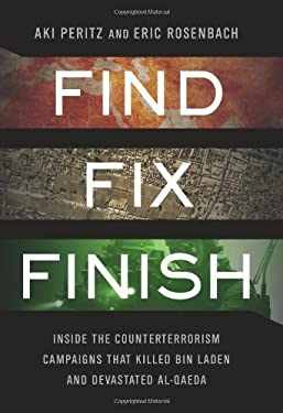 Find, Fix, Finish: Inside the Counterterrorism Campaigns That Killed Bin Laden and Devastated Al-Qaeda 9781610391283