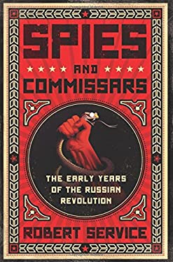 Spies and Commissars: The Early Years of the Russian Revolution 9781610391405