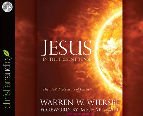 Jesus in the Present Tense: The I AM Statements of Christ 9781610450348