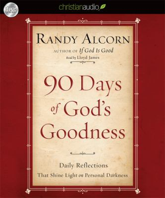 90 Days of God's Goodness: Daily Reflections That Shine Light on Personal Darkness 9781610450492