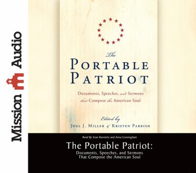 The Portable Patriot: Documents, Speeches, and Sermons That Compose the American Soul 9781610450676