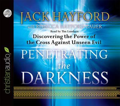 Penetrating the Darkness: Discovering the Power of the Cross Against Unseen Evil 9781610450706