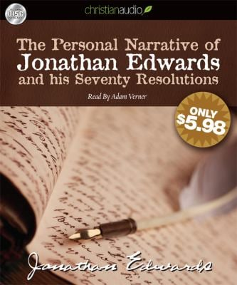 The Personal Narrative of Jonathan Edwards and His Seventy Resolutions 9781610452625