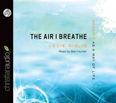 The Air I Breathe: Worship as a Way of Life 9781610452731
