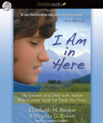 I Am in Here: The Journey of a Child with Autism Who Cannot Speak But Finds Her Voice 9781610453097