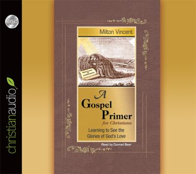 A Gospel Primer for Christians: Learning to See the Glories of God's Love 9781610453394