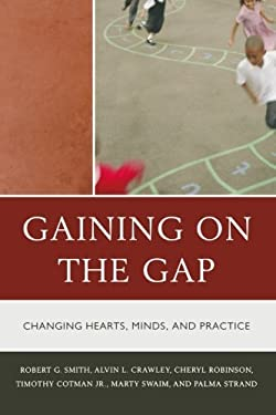 Gaining on the Gap: Changing Hearts, Minds, and Practice 9781610482899