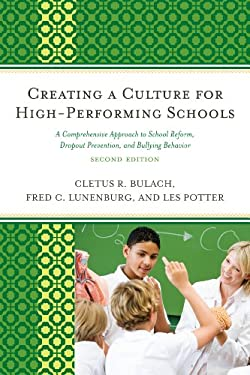 Creating a Culture for High-Performing Schools: A Comprehensive Approach to School Reform, Dropout Prevention, and Bullying Behavior 9781610483223