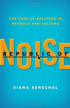 Republic of Noise: The Loss of Solitude in Schools and Culture 9781610484114