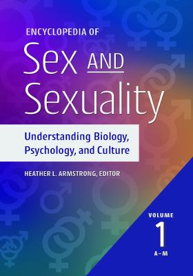 Encyclopedia of Sex and Sexuality [2 volumes]: Understanding Biology, Psychology, and Culture