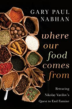 Where Our Food Comes from: Retracing Nikolay Vavilov's Quest to End Famine 9781610910033
