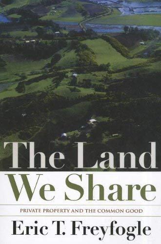 The Land We Share: Private Property and the Common Good 9781610911696