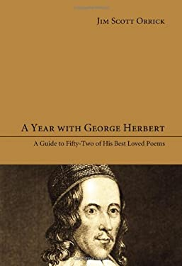 A Year with George Herbert: A Guide to Fifty-Two of His Best Loved Poems 9781610972864