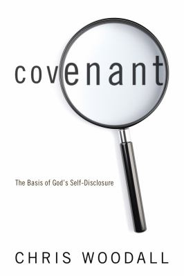 Covenant: The Basis of God's Self-Disclosure: A Comprehensive Guide to the Essentiality of Covenant as the Foundation for Christians in Their Relating 9781610973588