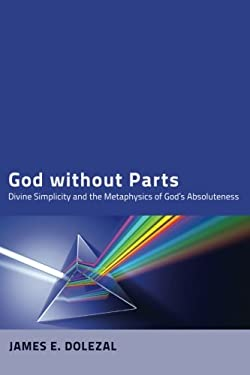 God Without Parts: Divine Simplicity and the Metaphysics of God's Absoluteness 9781610976589