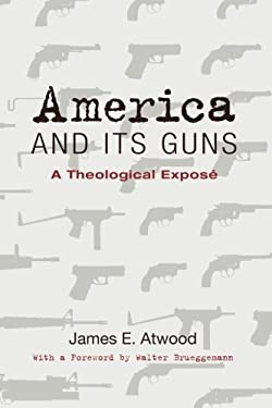America and Its Guns: A Theological Expose 9781610978255