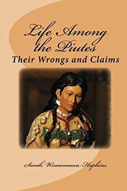 Life Among the Piutes: Their Wrongs and Claims 9781611044133