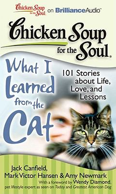 Chicken Soup for the Soul: What I Learned from the Cat: 101 Stories about Life, Love, and Lessons 9781611060171