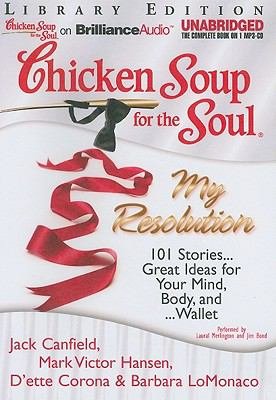 Chicken Soup for the Soul: My Resolution: 101 Stories...Great Ideas for Your Mind, Body, And...Wallet 9781611060287