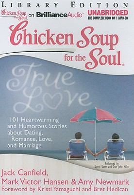 Chicken Soup for the Soul: True Love: 101 Heartwarming and Humorous Stories about Dating, Romance, Love, and Marriage 9781611060379