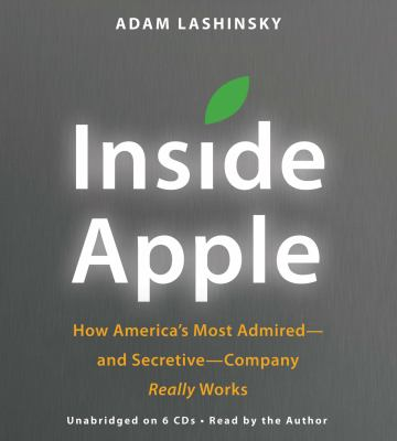 Inside Apple: How America's Most Admired--And Secretive--Company Really Works 9781611130959