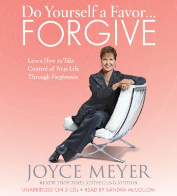 Do Yourself a Favor... Forgive: Learn How to Take Control of Your Life Through Forgiveness 9781611133974