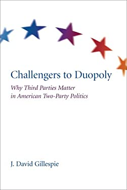 Challengers to Duopoly: Why Third Parties Matter in American Two-Party Politics 9781611170139