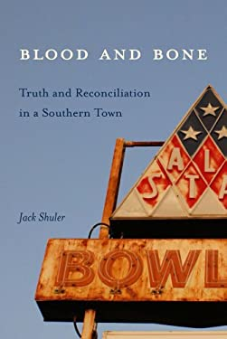 Blood & Bone: Truth and Reconciliation in a Southern Town 9781611170481