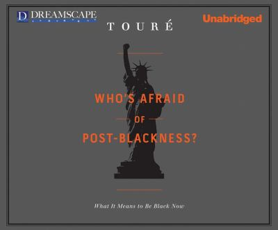 Who's Afraid of Post-Blackness?: What It Means to Be Black Now 9781611202762