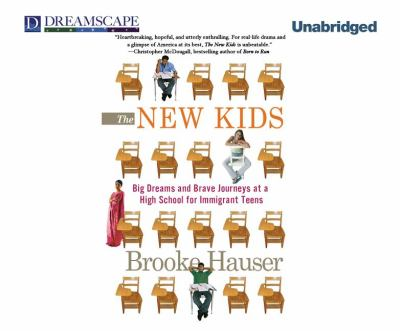 The New Kids: Big Dreams and Brave Journeys at a High School for Immigrant Teens 9781611202816