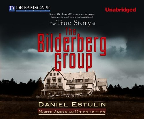 The True Story of the Bilderberg Group 9781611203158