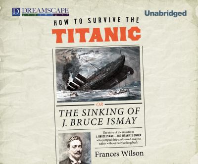 How to Survive the Titanic: Or, the Sinking of J. Bruce Ismay 9781611204285