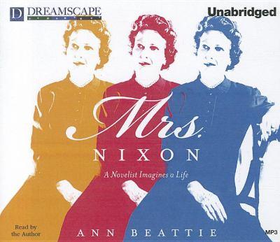 Mrs. Nixon: A Novelist Imagines a Life 9781611204957