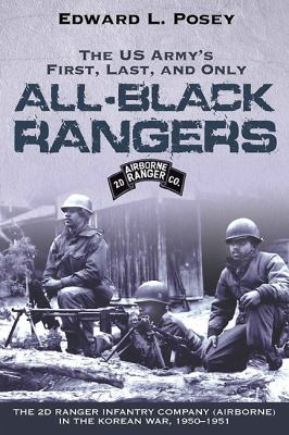 The US Army's First, Last, and Only All-Black Rangers: The 2d Ranger Infantry Company (Airborne) in the Korean War, 1950-1951 9781611210774