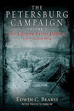 The Petersburg Campaign: The Eastern Front Battles, June - August 1864, Volume 1 9781611210903