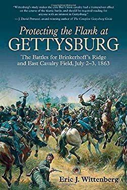 Protecting the Flank at Gettysburg: The Battles for Brinkerhoffs Ridge and East Cavalry Field, July 2 -3, 1863 9781611210941