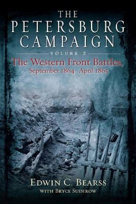 The Petersburg Campaign: The Western Front Battles, September 1864 April 1865, Volume 2 9781611211047