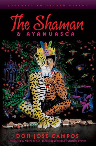 The Shaman & Ayahuasca: Journeys to Sacred Realms 9781611250039