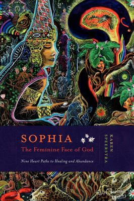 Sophia - The Feminine Face of God: Nine Heart Paths to Healing and Abundance 9781611250046