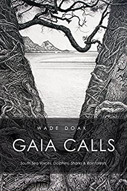 Gaia Calls: South Sea Voices, Dolphins, Sharks & Rainforests 9781611250053