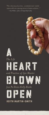 Heart Blown Open: The Life & Practice of Zen Master Jun Po Denis Kelly Roshi 9781611250084