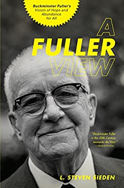 Fuller View: Buckminster Fuller's Vision of Hope and Abundance for All 9781611250091