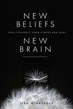 New Beliefs, New Brain: Free Yourself from Stress and Fear 9781611250138