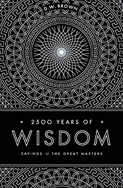 2500 Years of Wisdom: Sayings of the Great Masters