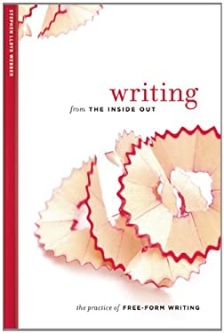 Writing from the Inside Out: The Practice of Free-Form Writing 9781611250152