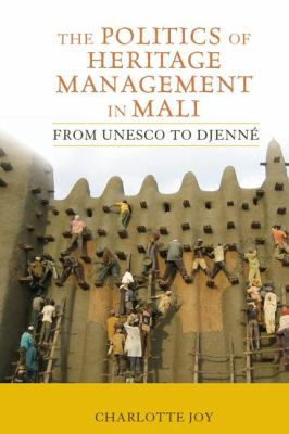 The Politics of Heritage Management in Mali: From UNESCO to Djenne 9781611320947