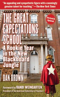 The Great Expectations School: A Rookie Year in the New Blackboard Jungle 9781611450330