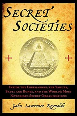 Secret Societies: Inside the Freemasons, the Yakuza, Skull and Bones, and the World's Most Notorious Secret Organizations 9781611450422